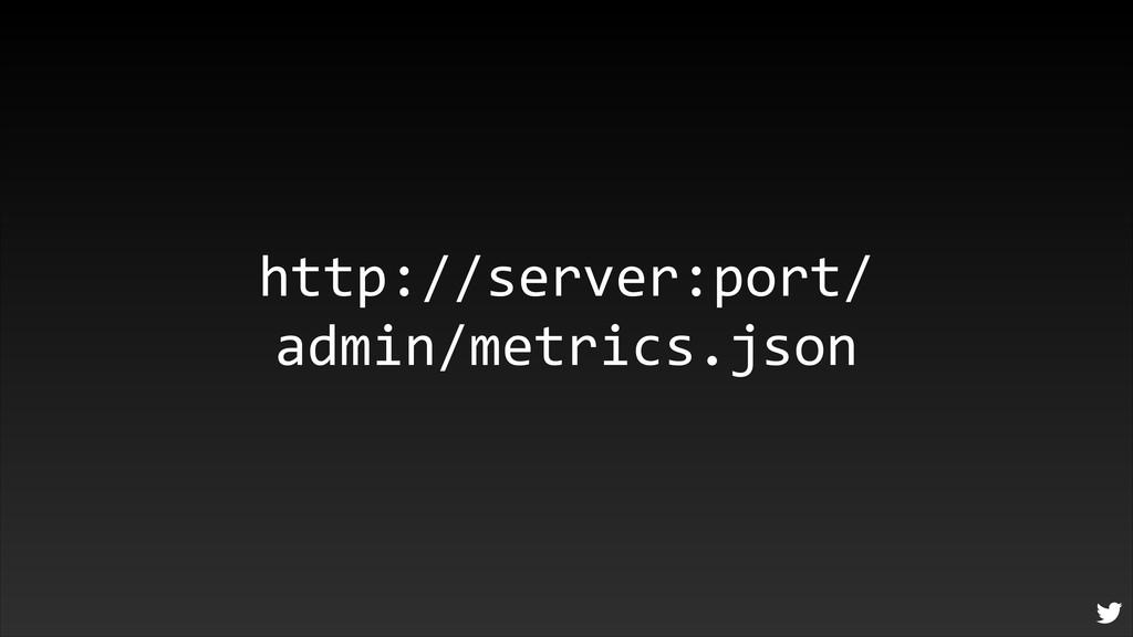http://server:port/ admin/metrics.json