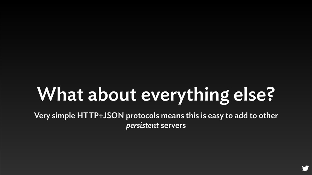 What about everything else? Very simple HTTP+JS...
