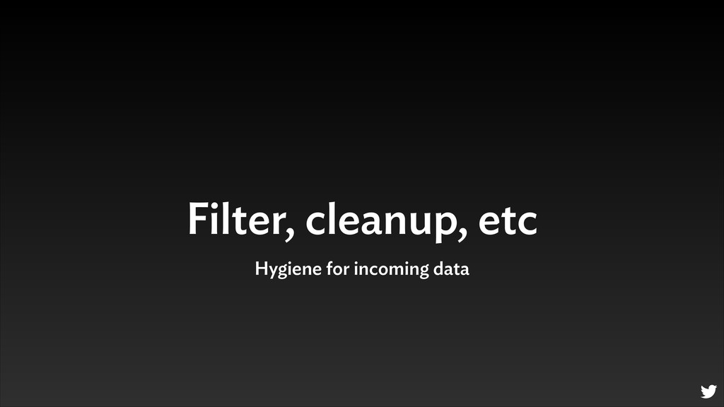 Filter, cleanup, etc Hygiene for incoming data