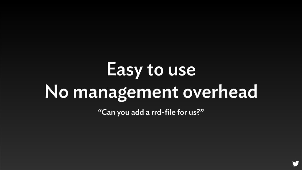 "Easy to use No management overhead ""Can you ad..."