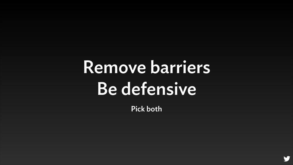 Remove barriers Be defensive Pick both