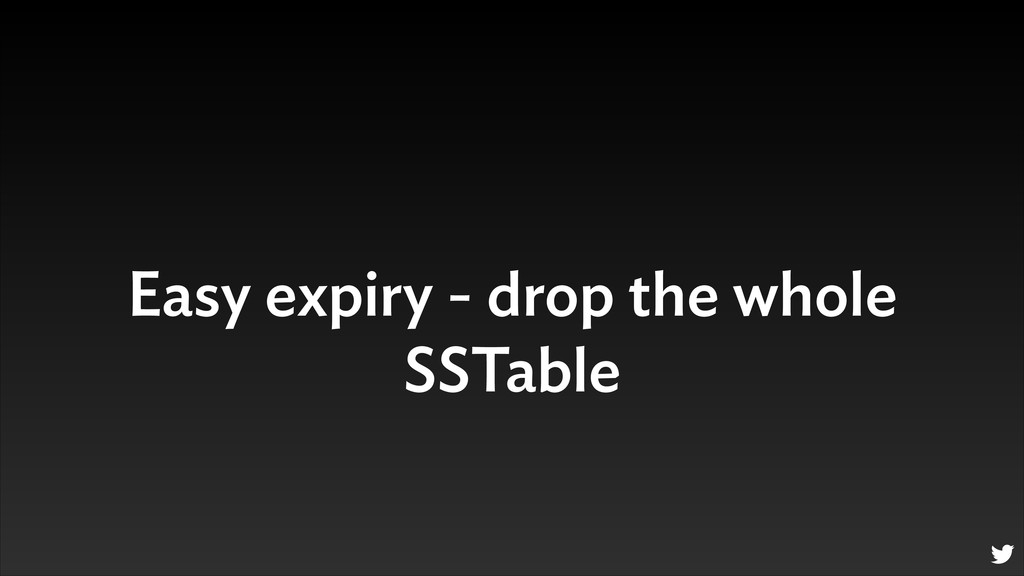 Easy expiry - drop the whole SSTable