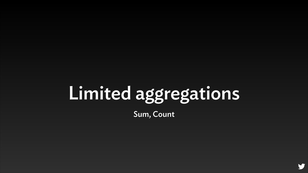 Limited aggregations Sum, Count