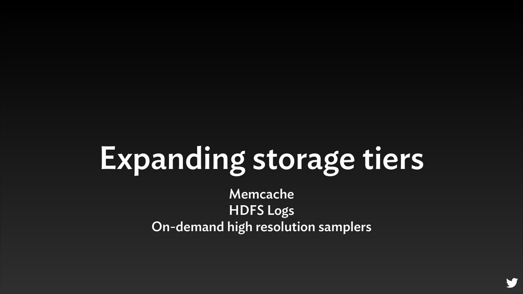 Expanding storage tiers Memcache HDFS Logs On-d...