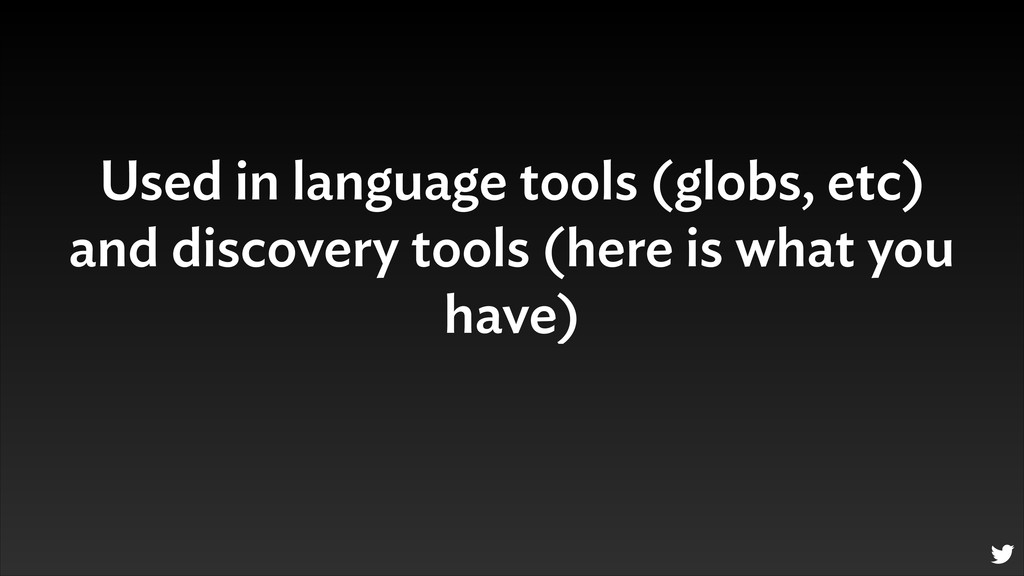 Used in language tools (globs, etc) and discove...