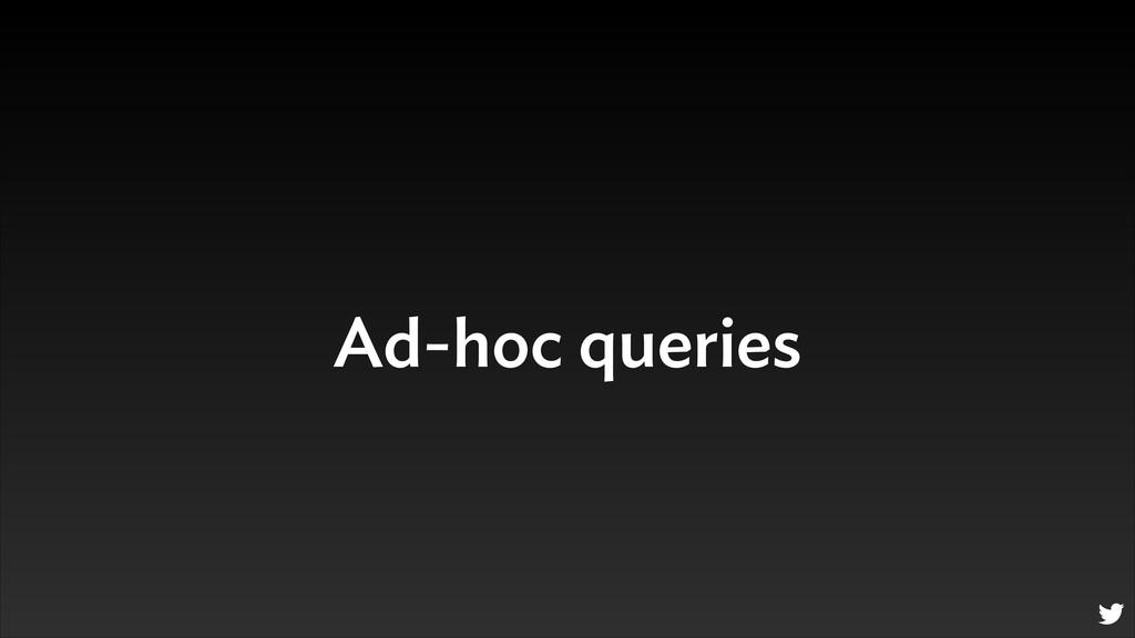 Ad-hoc queries