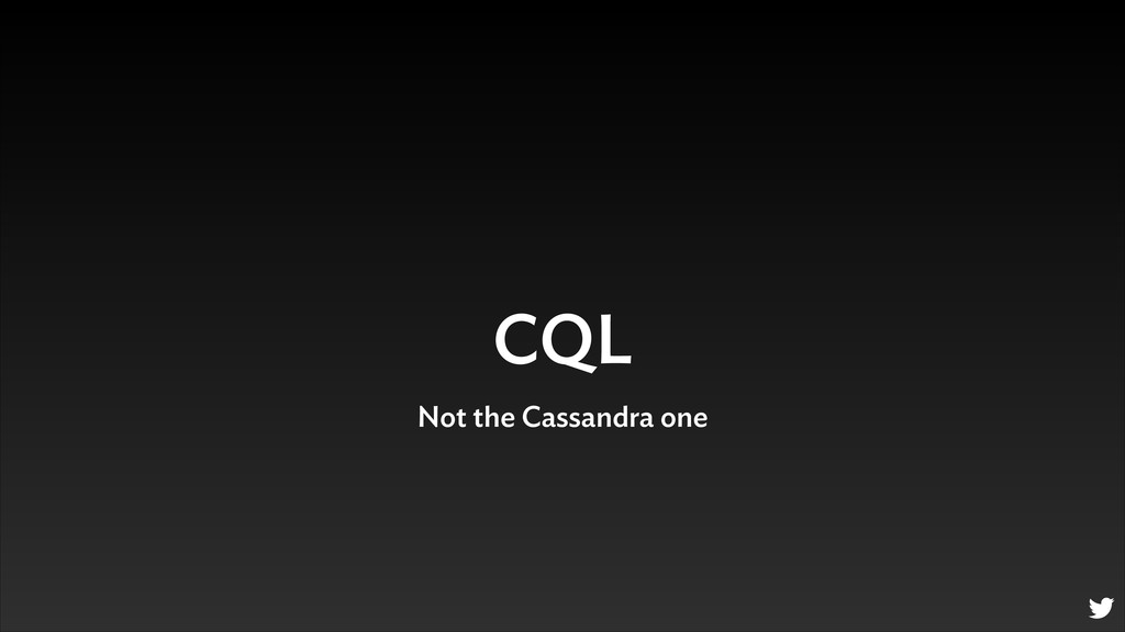 CQL Not the Cassandra one