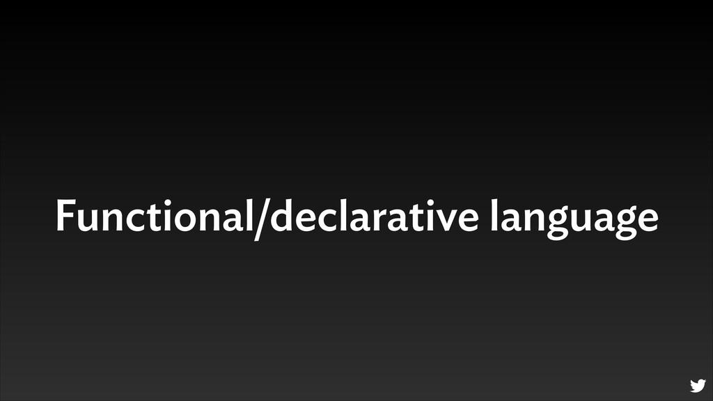 Functional/declarative language