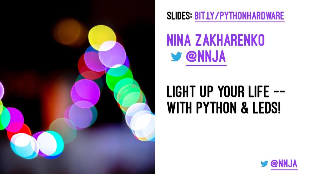 Slides: bit.ly/pythonhardware Nina Zakharenko @...