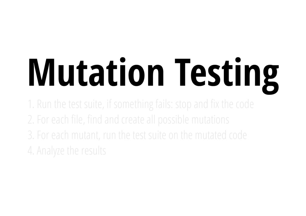 Mutation Testing 1. Run the test suite, if some...