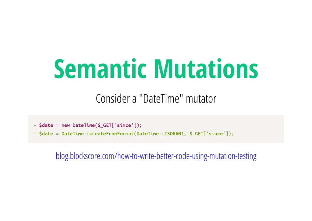 "Semantic Mutations Consider a ""DateTime"" mutato..."
