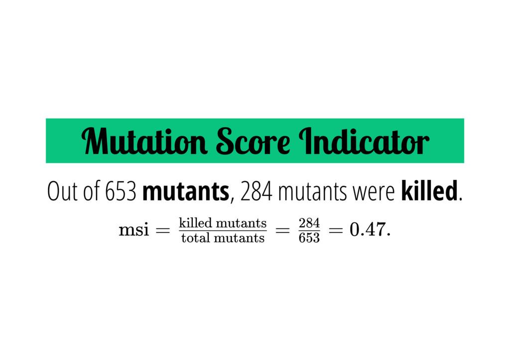 Mutatio Scor Indicator msi = = = 0.47. Out of 6...