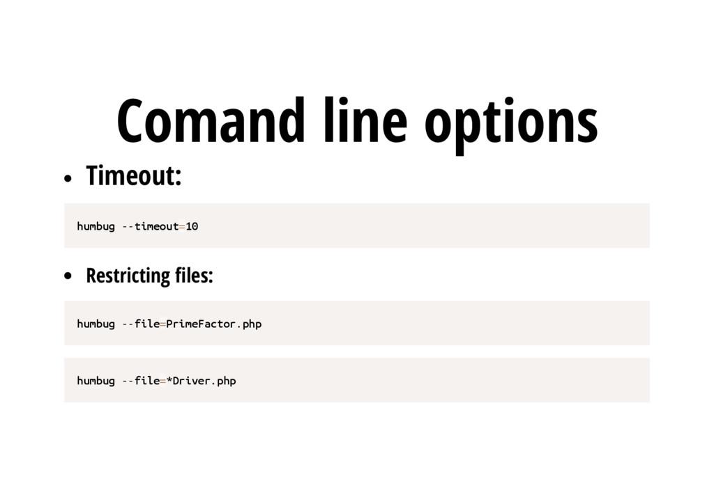 Comand line options Timeout: h u m b u g - - t ...