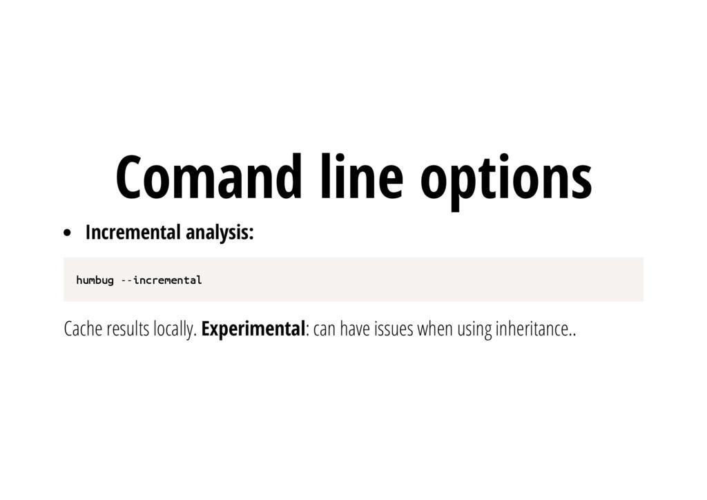 Comand line options Incremental analysis: h u m...