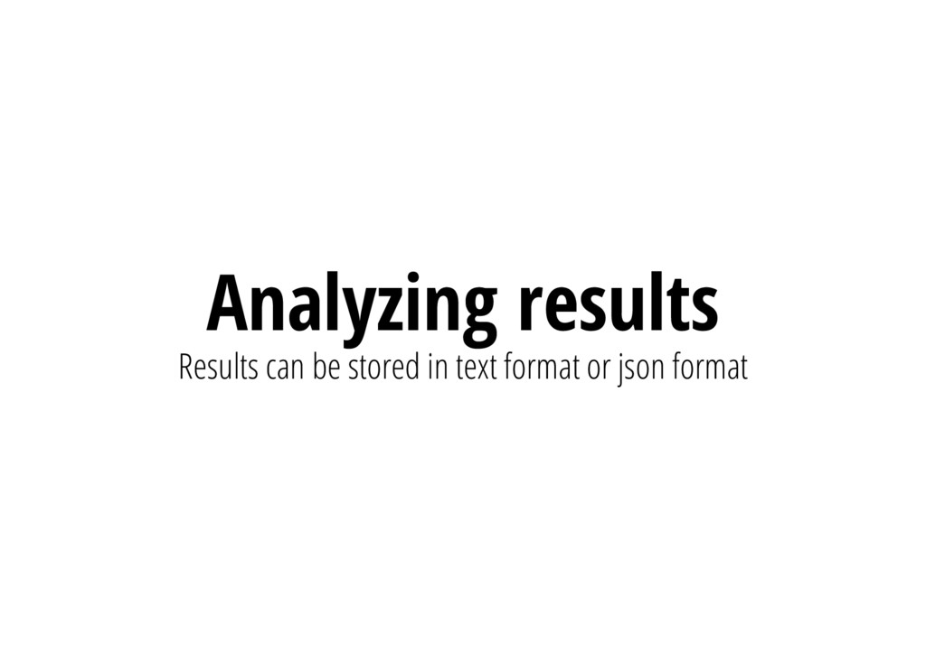 Analyzing results Results can be stored in text...