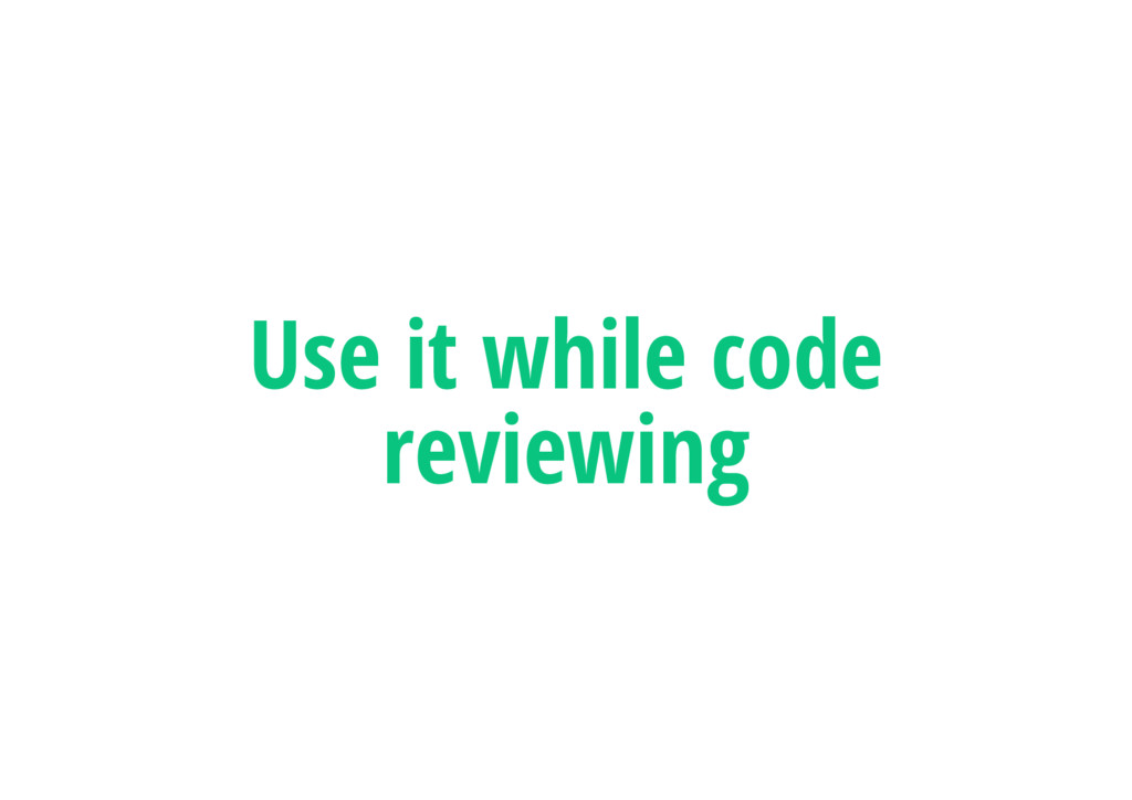 Use it while code reviewing