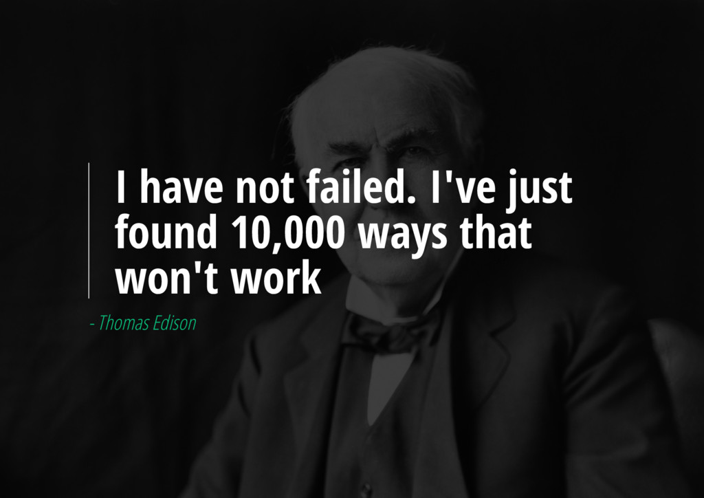 I have not failed. I've just found 10,000 ways ...