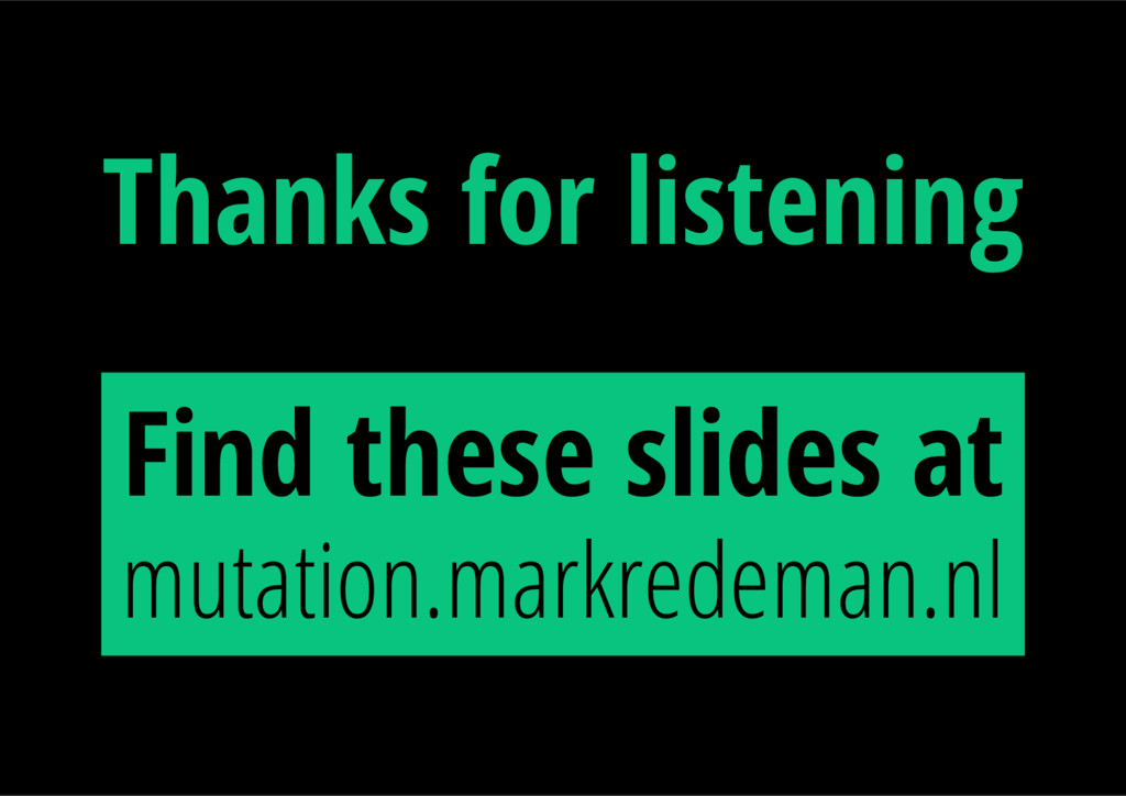 Thanks for listening Find these slides at mutat...