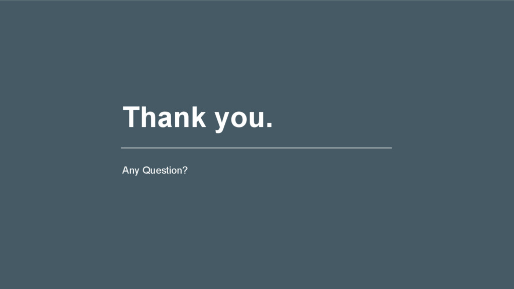 Thank you. Any Question?