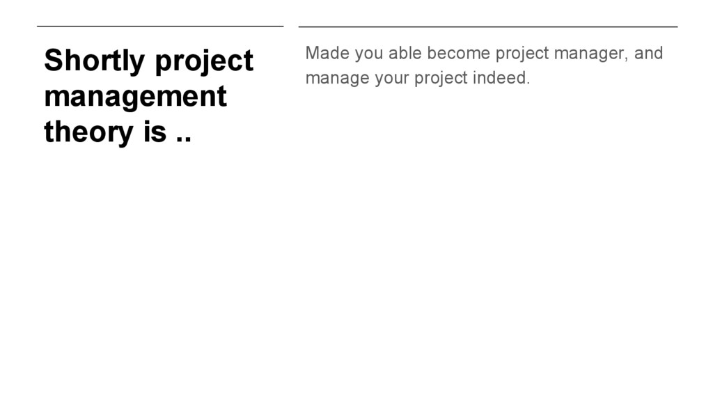 Shortly project management theory is .. Made yo...