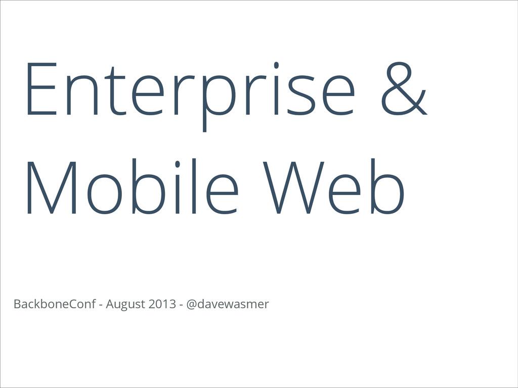 Enterprise & Mobile Web BackboneConf - August 2...