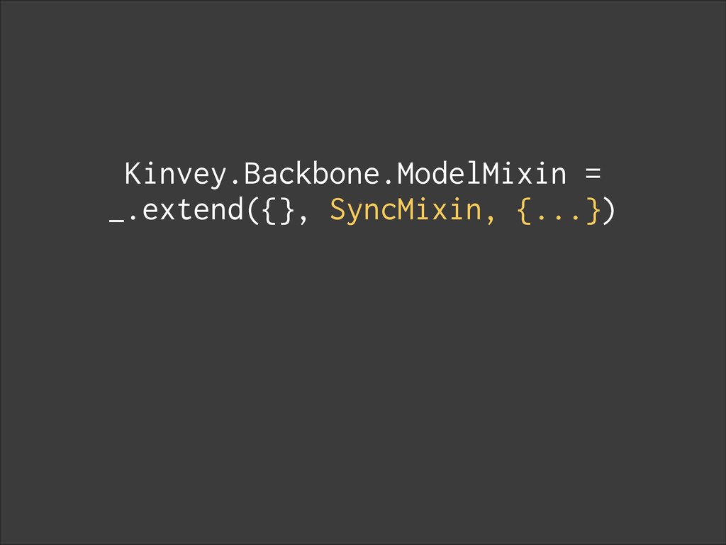 Kinvey.Backbone.ModelMixin = _.extend({}, SyncM...