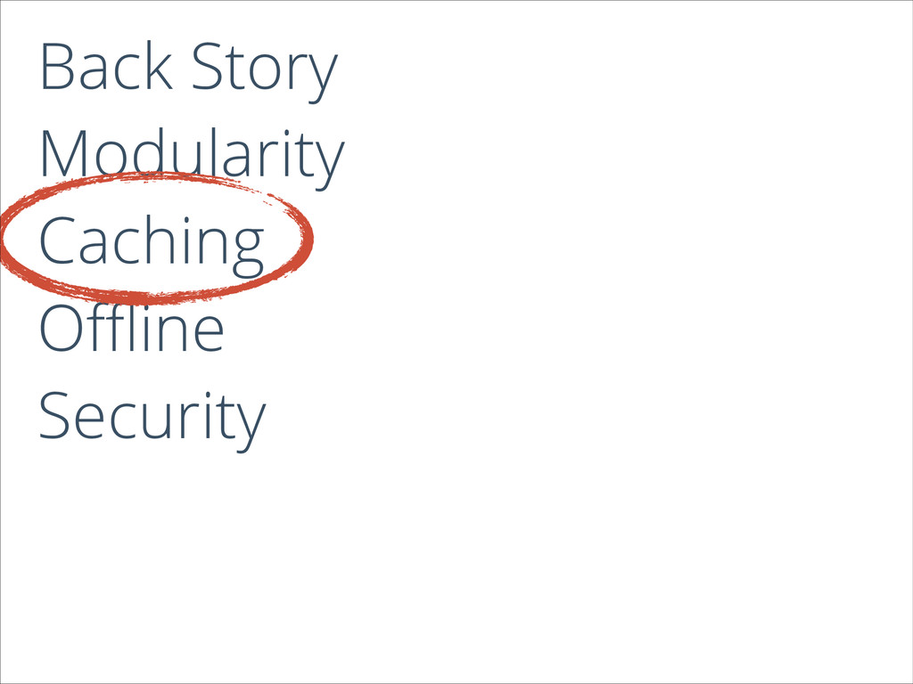 Back Story Modularity Caching Offline Security