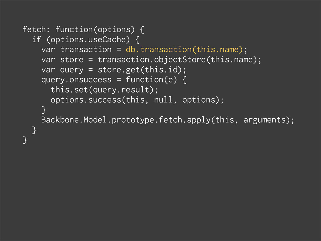 fetch: function(options) { if (options.useCache...