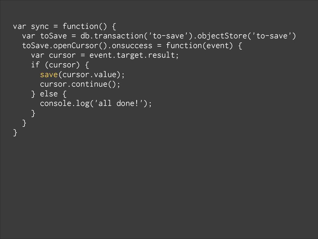 var sync = function() { var toSave = db.transac...