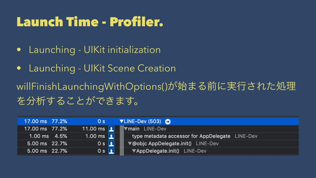 Launch Time - Profiler. • Launching - UIKit init...