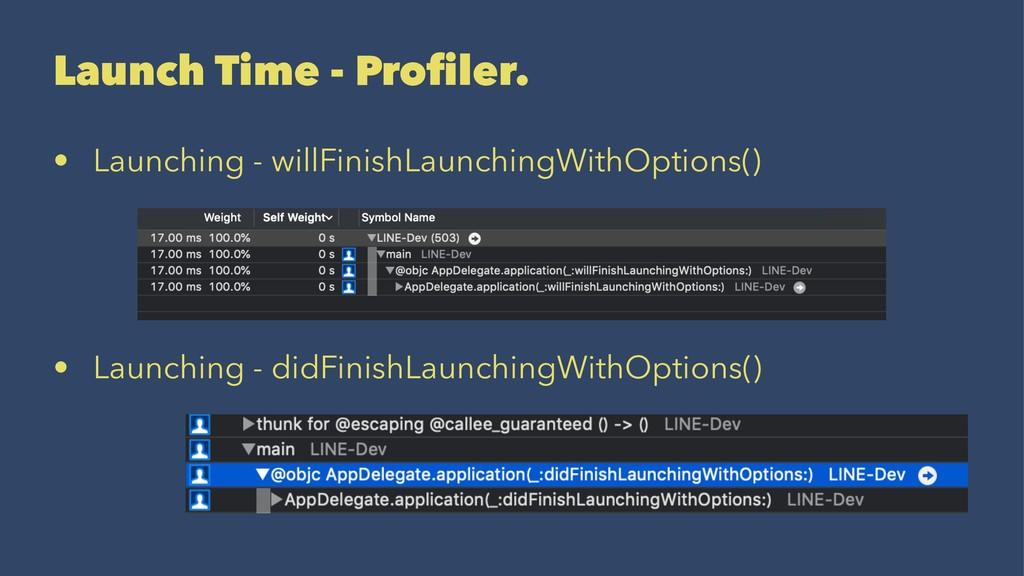 Launch Time - Profiler. • Launching - willFinish...