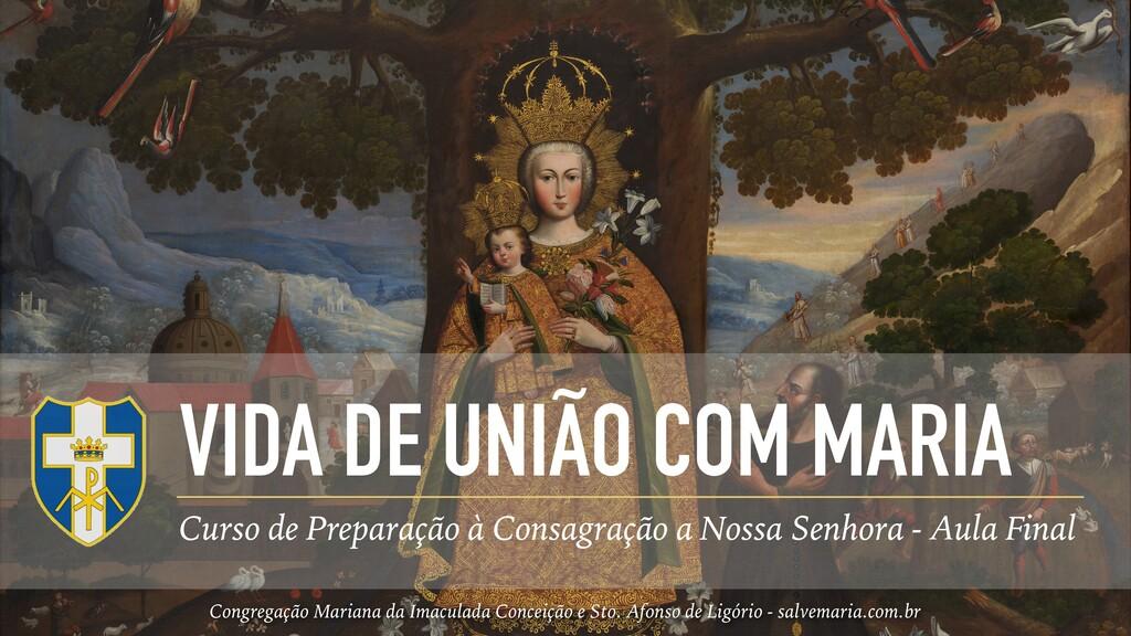 VIDA DE UNIÃO COM MARIA Curso de Preparação à C...