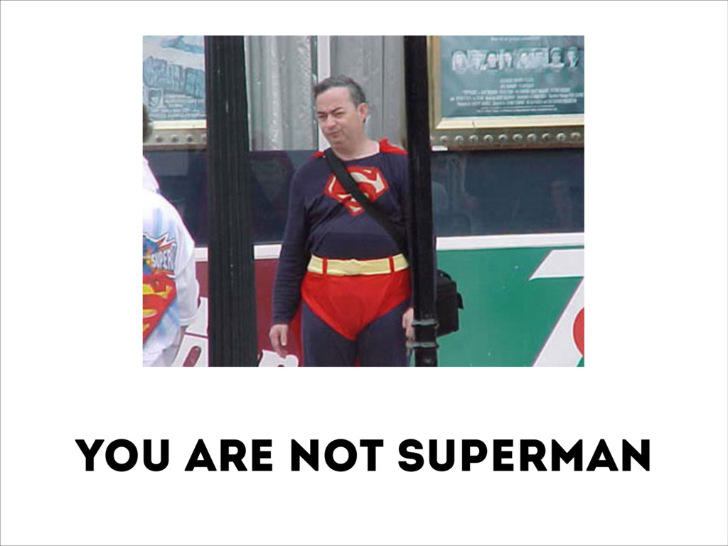 You are not Superman