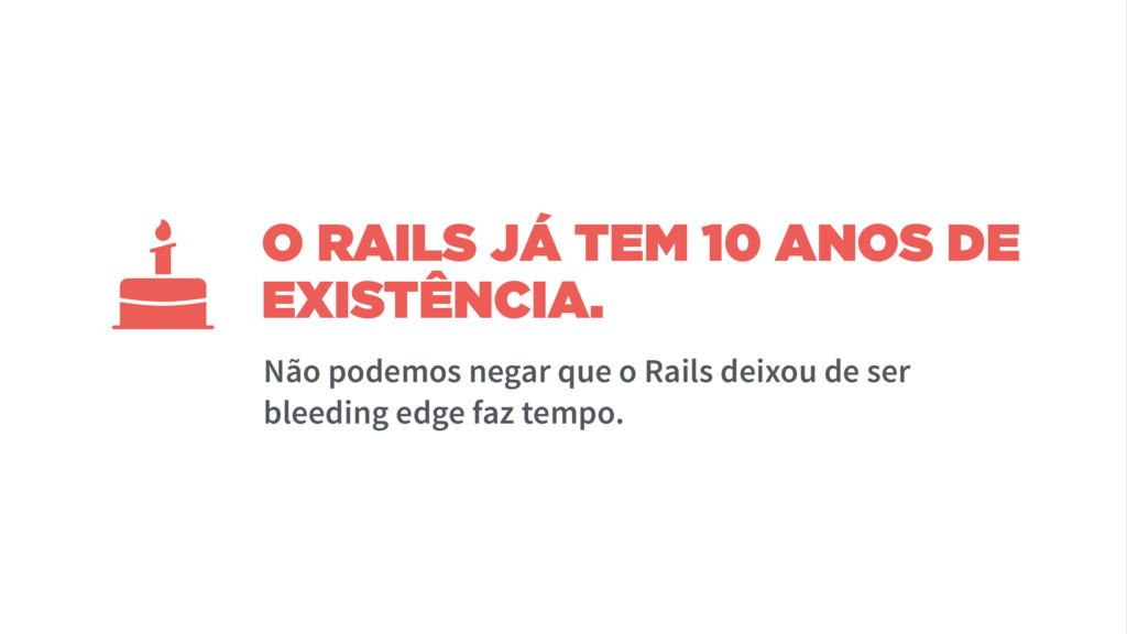 O RAILS JÁ TEM 10 ANOS DE EXISTÊNCIA. Não podem...
