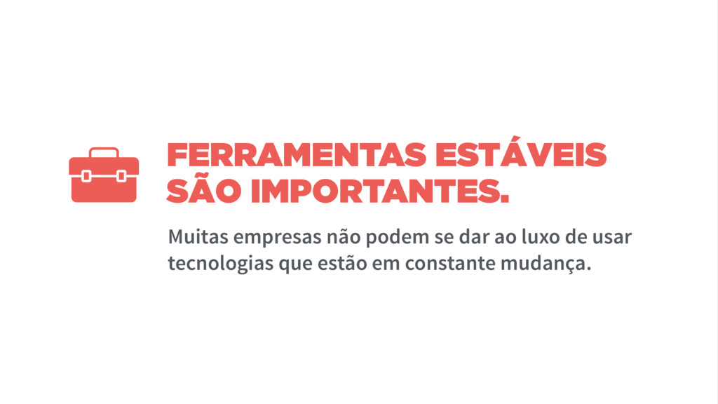 FERRAMENTAS ESTÁVEIS SÃO IMPORTANTES. Muitas em...