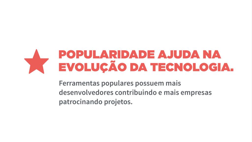 POPULARIDADE AJUDA NA EVOLUÇÃO DA TECNOLOGIA. ⋆...