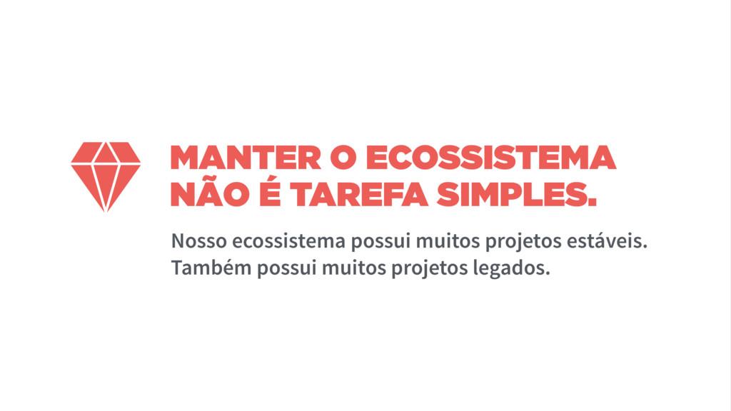 MANTER O ECOSSISTEMA NÃO É TAREFA SIMPLES. Noss...