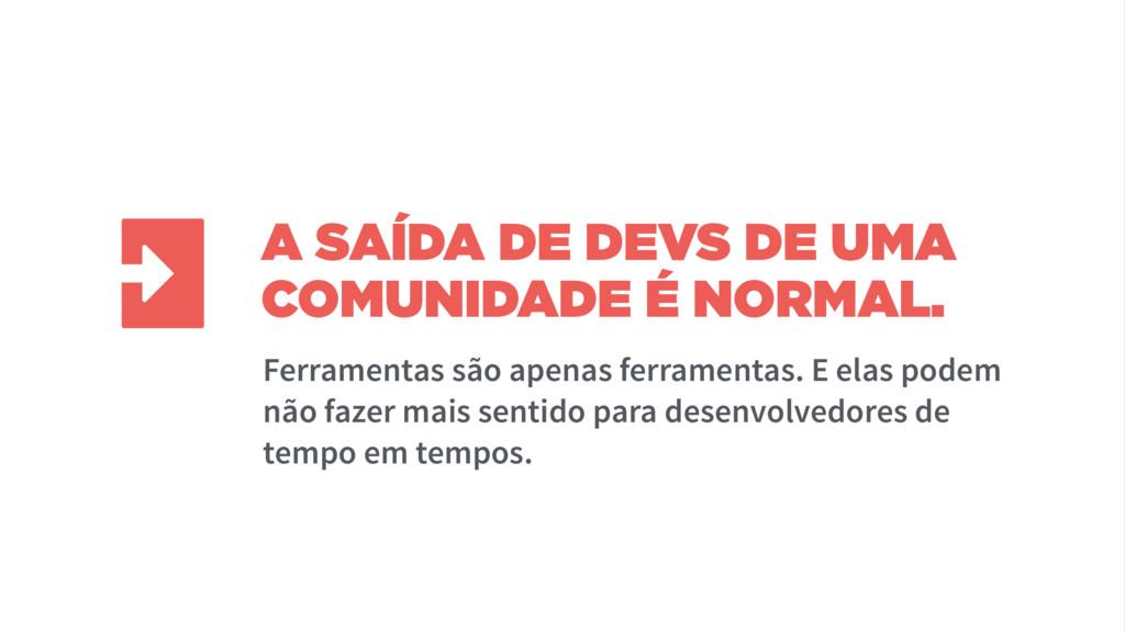 A SAÍDA DE DEVS DE UMA COMUNIDADE É NORMAL. Fer...