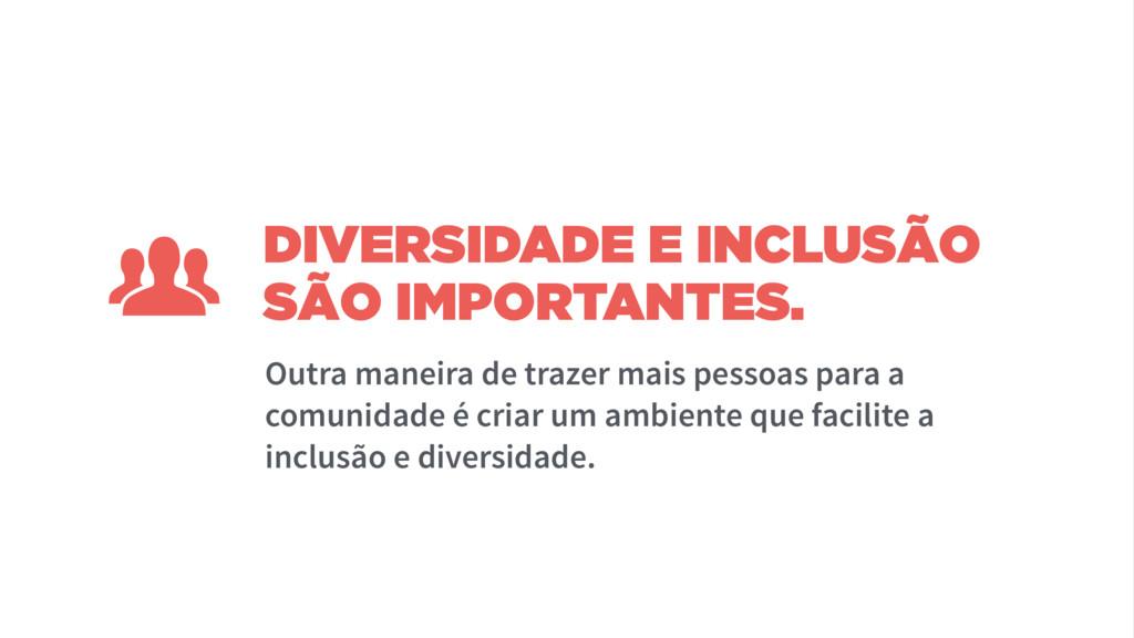 DIVERSIDADE E INCLUSÃO SÃO IMPORTANTES. Outra m...