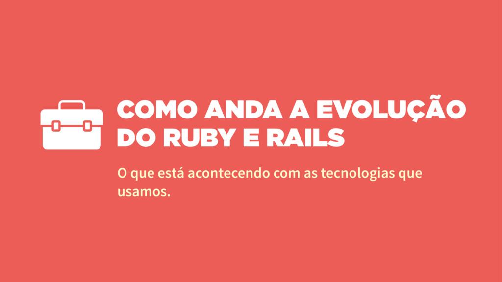 COMO ANDA A EVOLUÇÃO DO RUBY E RAILS O que está...