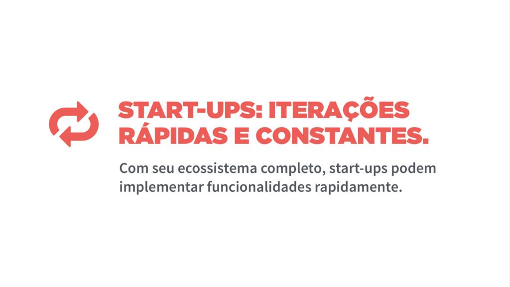 START-UPS: ITERAÇÕES RÁPIDAS E CONSTANTES. Com ...