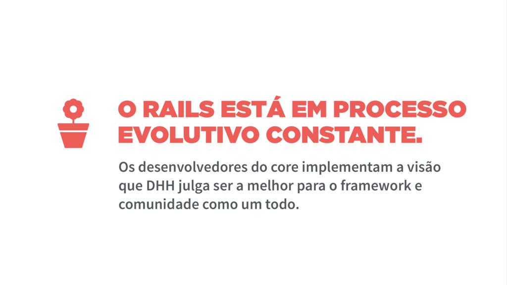 O RAILS ESTÁ EM PROCESSO EVOLUTIVO CONSTANTE. O...