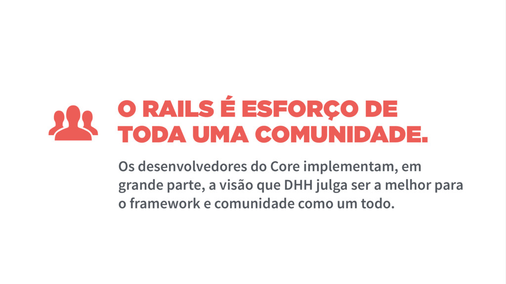 O RAILS É ESFORÇO DE TODA UMA COMUNIDADE. Os de...