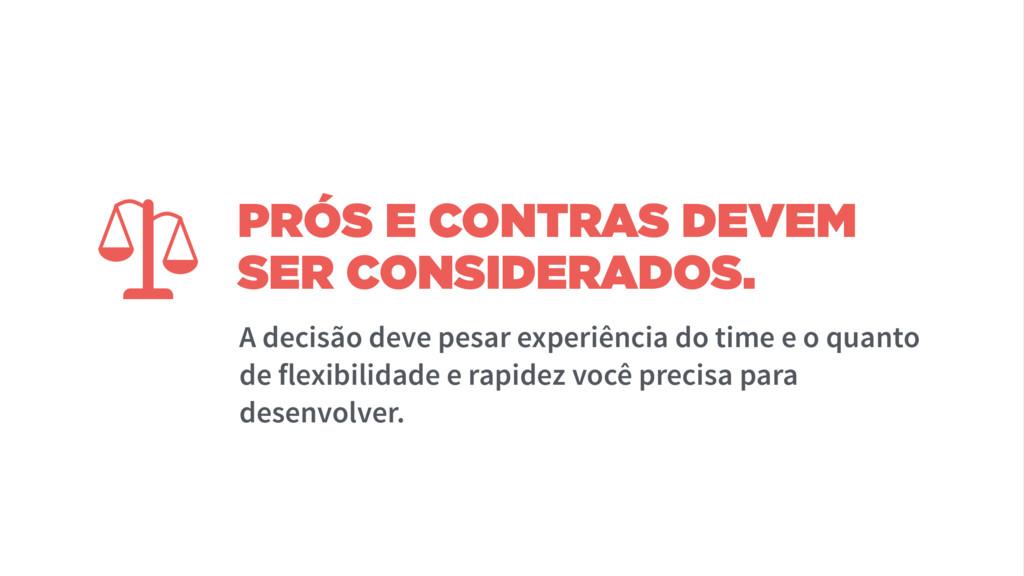 PRÓS E CONTRAS DEVEM SER CONSIDERADOS. A decisã...