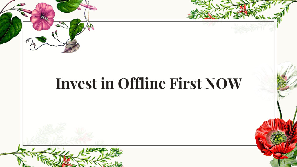 Invest in Offline First NOW