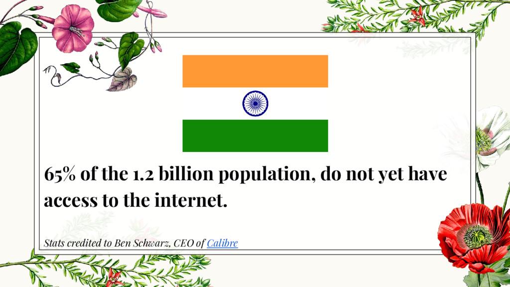 65% of the 1.2 billion population, do not yet h...