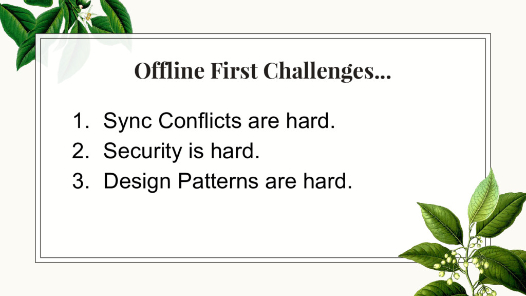 Offline First Challenges... 1. Sync Conflicts a...