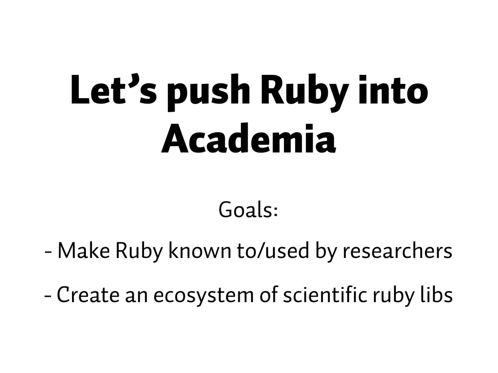 Let's push Ruby into Academia Goals: - Make Rub...