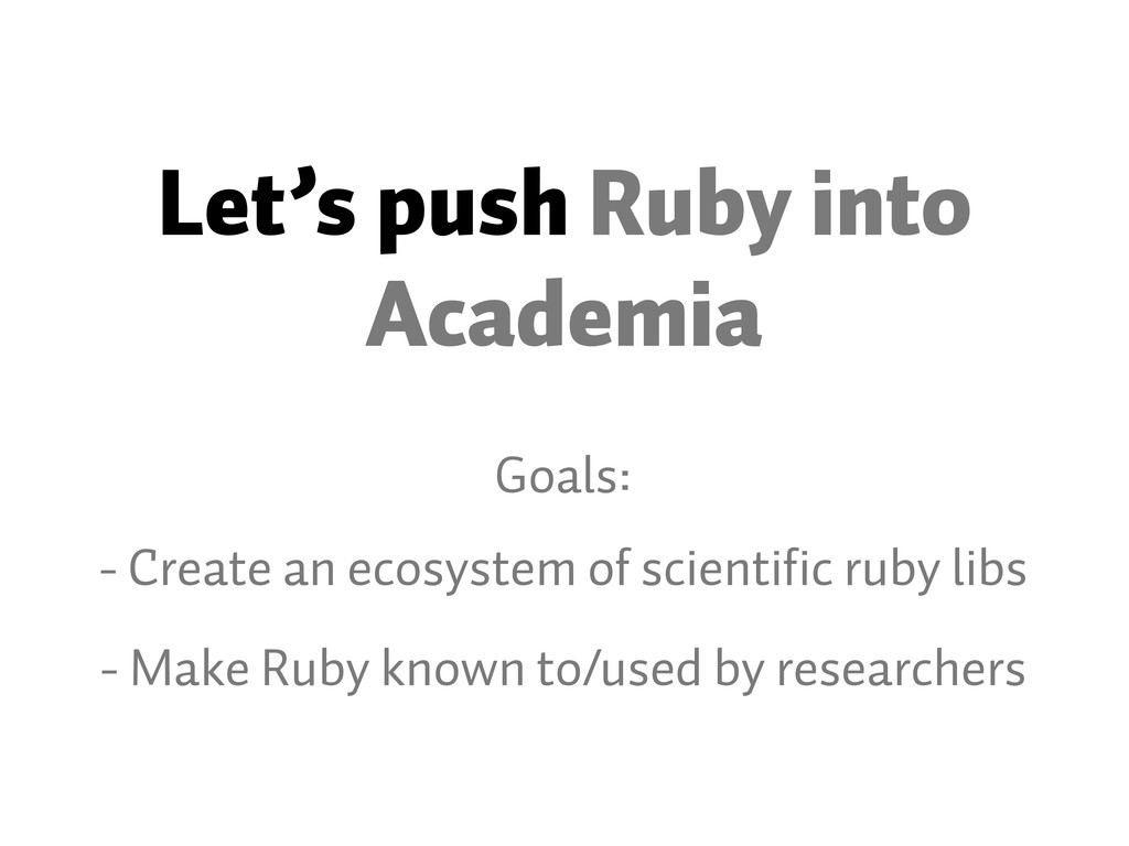 Let's push Ruby into Academia Goals: - Create a...