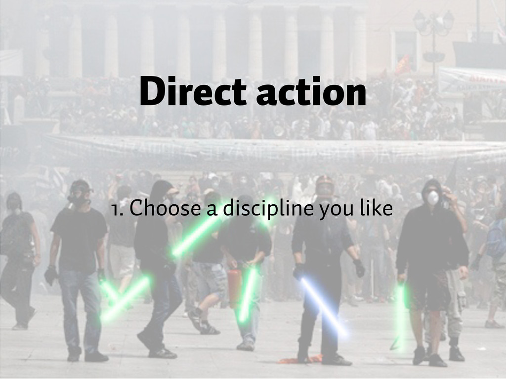 Direct action 1. Choose a discipline you like